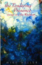 The Tendering Presence: Essays On John Woolman